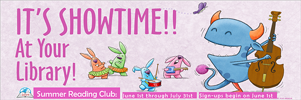 It's showtime at your Library. Summer Reading Club June 1st through July 31st. Sign-ups begin Jun
